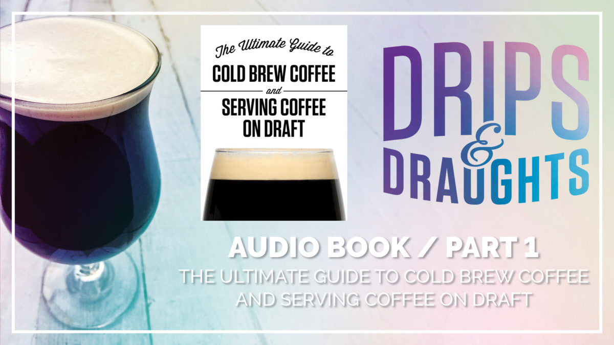 [AudioBook] Part 1: The Ultimate Guide to Cold Brew Coffee and Serving Coffee on Draft