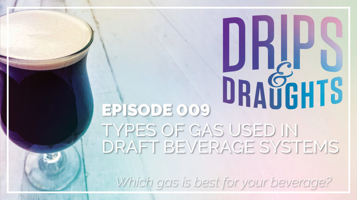Episode 9 - Types of Gas Used in Draft Beverage Systems