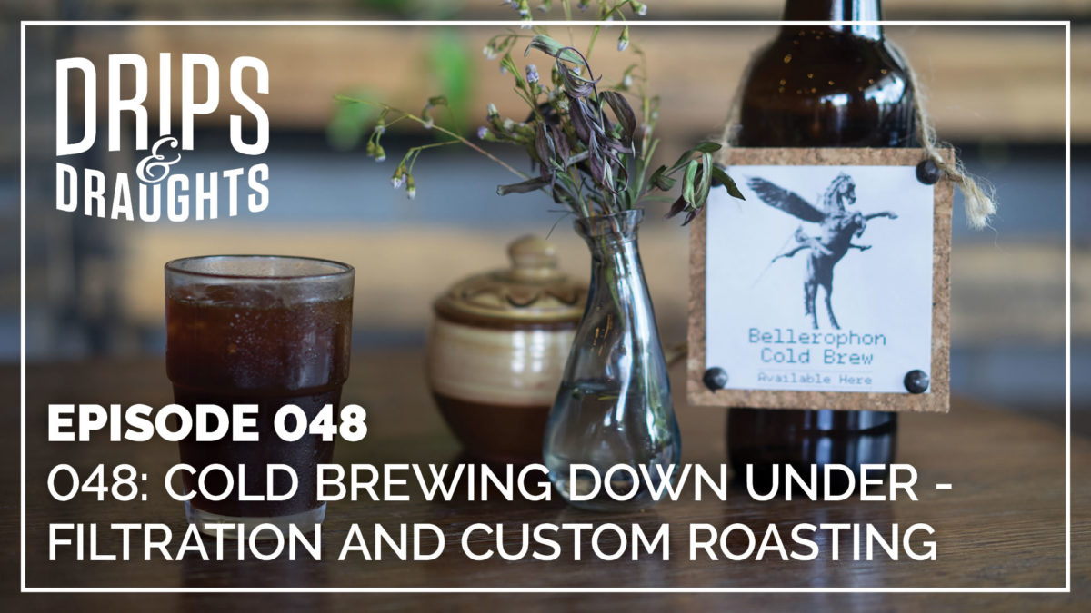 048: Cold Brewing Down Under - Filtration and Custom Roasting