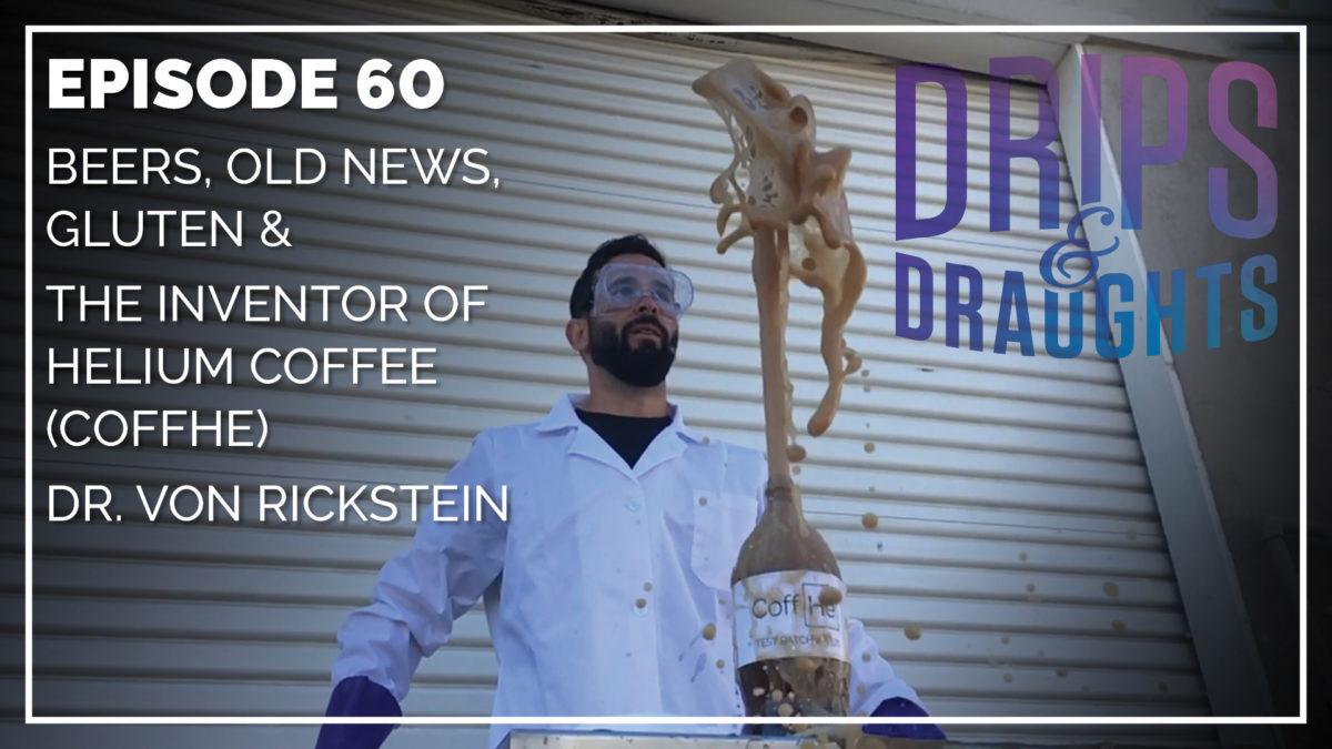 060: Beers, Old News, Gluten & The Inventor of Helium Coffee (CoffHe) - Dr. Von Rickstein