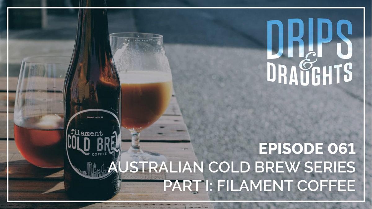 061: Filament Coffee / Australian Cold Brew Series (Part 1)