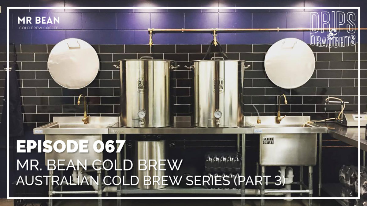 067: Mr. Bean Cold Brew / Australian Cold Brew Series (Part 4)