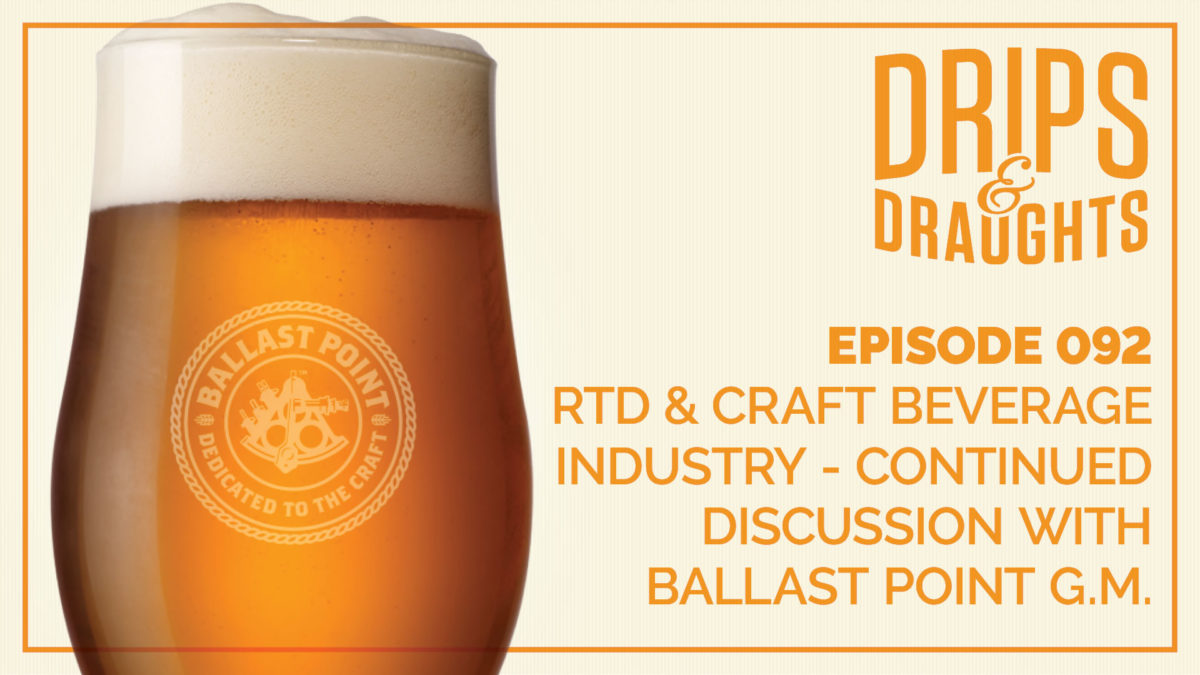 RTD & Craft Beverage Industry – Continued Discussion with Ballast Point GM