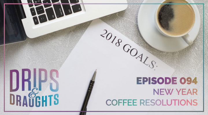 094: New Year Coffee Resolutions